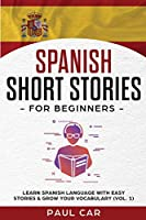 Spanish Short Stories for Beginners: Learn Spanish Language With Easy Stories & Grow Your Vocabulary (Vol. 1)