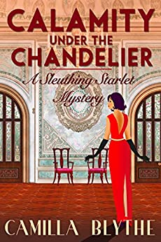 Calamity under the Chandelier (A Sleuthing Starlet Mystery Book 1) (English Edition) par [Camilla Blythe]
