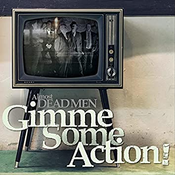 Gimme Some Action!