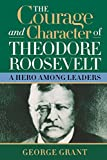 The Courage and Character of Theodore Roosevelt