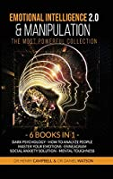 Emotional Intelligence 2.0 & Manipulation THE MOST POWERFUL COLLECTION: 6 Books in 1 Dark Psychology, How to Analyze People, Master Your Emotions, Enneagram, Social Anxiety Solution, Mental Toughness