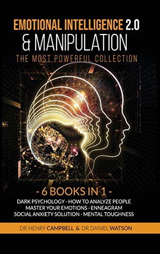 Compare Textbook Prices for Emotional Intelligence 2.0 & Manipulation THE MOST POWERFUL COLLECTION: 6 Books in 1 Dark Psychology, How to Analyze People, Master Your Emotions, Enneagram, Social Anxiety Solution, Mental Toughness  ISBN 9781914061356 by Campbell, Henry,Watson, Daniel
