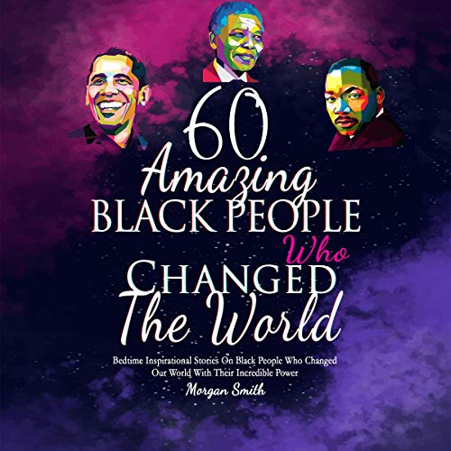 60 Amazing Black People Who Changed the World cover art