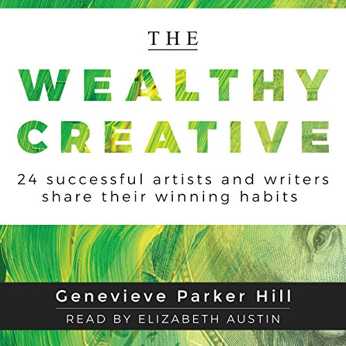 The Wealthy Creative: 24 Successful Artists and Writers Share Their Winning Habits audiobook cover art