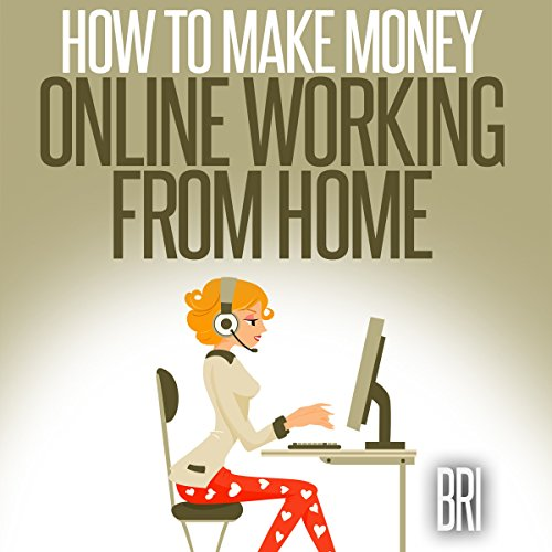 How to Make Money Online Working from Home audiobook cover art