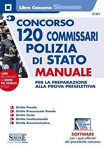 Concorso 120 commissari polizia di stato. Manuale per la preparazione alla prova preselettiva. Con software di simulazione