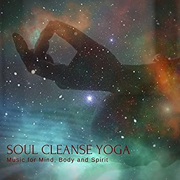 Soul Cleanse Yoga - Music For Mind, Body And Spirit