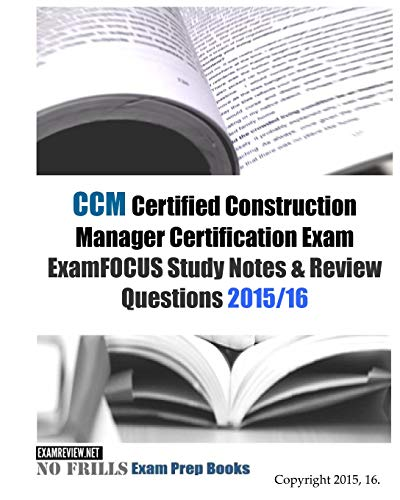 Ccm Certified Construction Manager Certification Exam Examfocus Study Notes Review Questions 2015 16