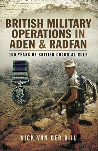 British Military Operations in Aden and Radfan: 100 Years of British Colonial Rule (English Edition)