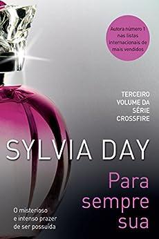 Para sempre sua (Crossfire Livro 3) por [Sylvia Day, Alexandre Boide]