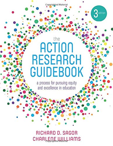 The Action Research Guidebook: A Process for Pursuing Equity and Excellence in Education