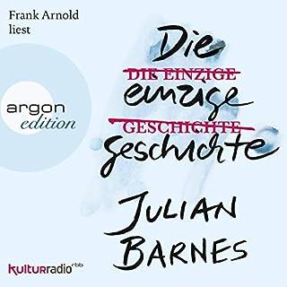 Die einzige Geschichte                   Autor:                                                                                                                                 Julian Barnes                               Sprecher:                                                                                                                                 Frank Arnold                      Spieldauer: 8 Std. und 49 Min.     117 Bewertungen     Gesamt 4,1