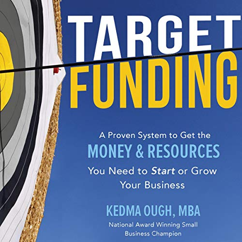 Target Funding     Discover a Proven System to Get the Money and Resources You Need Now in Order to Grow Your Business              By:                                                                                                                                 Kedma Ough                               Narrated by:                                                                                                                                 Kedma Ough                      Length: 11 hrs and 59 mins     Not rated yet     Overall 0.0