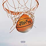 Ball If I Want To [Explicit]