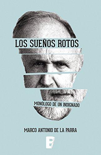 Sueños Rotos, Los. Monologo De Un Indignado: Monólogo de un indignado