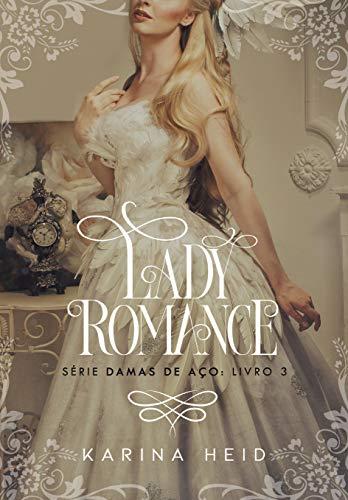 Lady Romance (Damas de Aço Livro 3)