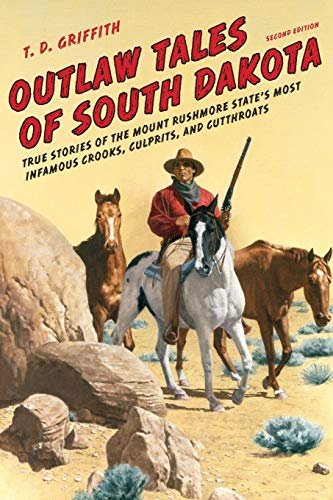 Compare Textbook Prices for Outlaw Tales of South Dakota: True Stories of the Mount Rushmore State's Most Infamous Crooks, Culprits, and Cutthroats Second Edition ISBN 9780762772643 by Griffith, T. D.