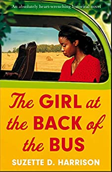The Girl at the Back of the Bus: An absolutely heart-wrenching historical novel by [Suzette D. Harrison]