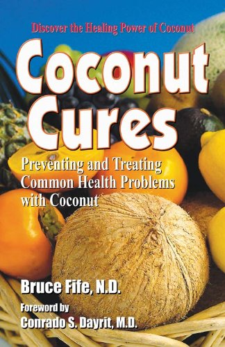 Coconut Cures: Preventing and Treating Common Health Problems with Coconut (English Edition)