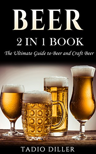 Beer: 2 in 1 Book: The Ultimate Guide to: Beer, and Craft Beer (World's Best Drinks Book 3) (English Edition)