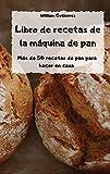 Libro de recetas de la máquina de pan - Más de 50 recetas de pan para hacer en casa -