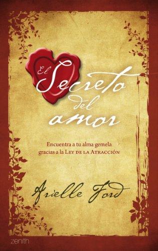 El secreto del amor: Encuentra a tu alma gemela gracias a la Ley de la Atracción