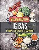 Mes 100 recettes IG BAS - A compléter, cuisiner et savourer: Carnet, livre et cahier de cuisine à écrire, remplir & compléter soi-même I Noël I Idée ... et favoriser la perte de poid (amaigrissant)