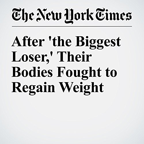 After 'the Biggest Loser,' Their Bodies Fought to Regain Weight audiobook cover art