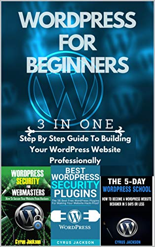 WordPress For Beginners (3 In 1 WordPress Guide For 2020): Step By Step Guide To Building Your WordPress Website Professionally (English Edition)