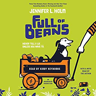 Full of Beans                   By:                                                                                                                                 Jennifer L. Holm                               Narrated by:                                                                                                                                 Kirby Heyborne,                                                                                        Jennifer L. Holm                      Length: 3 hrs and 36 mins     28 ratings     Overall 4.6