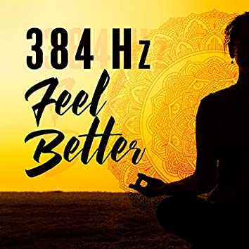 384 Hz Feel Better: Music of Stress Relief, Meditation Time, Relaxing Sounds, Deep Music Therapy