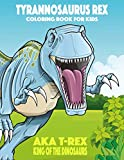 Tyrannosaurus rex aka T-Rex King of the Dinosaurs Coloring Book for Kids