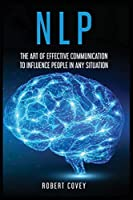 Nlp: The Art of Effective Communication to Influence People in Any Situation