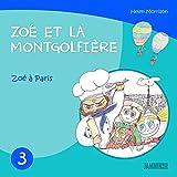 Livres pour enfants: Zoé à Paris: Zoé et la Montgolfière (Livres pour enfants, enfant, enfant 8 ans, enfant secret, livre pour bébé, bébé, enfant 3 ans, enfant 0 à 3 ans, livres enfants)