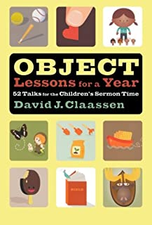 Object Lessons for a Year: 52 Talks for the Children's Sermon Time (Object Lesson Series)