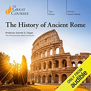 The History of Ancient Rome                   Written by:                                                                                                                                 Garrett G. Fagan,                                                                                        The Great Courses                               Narrated by:                                                                                                                                 Garrett G. Fagan                      Length: 22 hrs and 40 mins     24 ratings     Overall 4.8