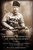 Theodore Roosevelt in the Badlands: A Young Politician's Quest for...