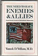 The Need To Have Enemies And Allies: From Clinical Practice To International Relationships