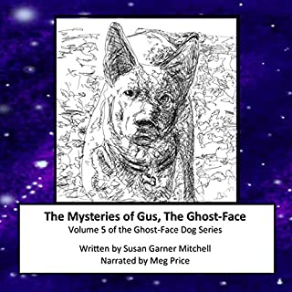 The Mysteries of Gus, The Ghost-Face Dog     Ghost-Face Dog, Volume 5              By:                                                                                                                                 Susan Garner Mitchell                               Narrated by:                                                                                                                                 Meg Price                      Length: 29 mins     Not rated yet     Overall 0.0