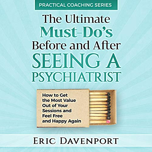 The Ultimate Must-Do's Before and After Seeing a Psychiatrist     How to Get the Most Value Out of Your Sessions and Feel Free and Happy Again              De :                                                                                                                                 Eric Davenport                               Lu par :                                                                                                                                 Madison Niederhauser                      Durée : 51 min     Pas de notations     Global 0,0