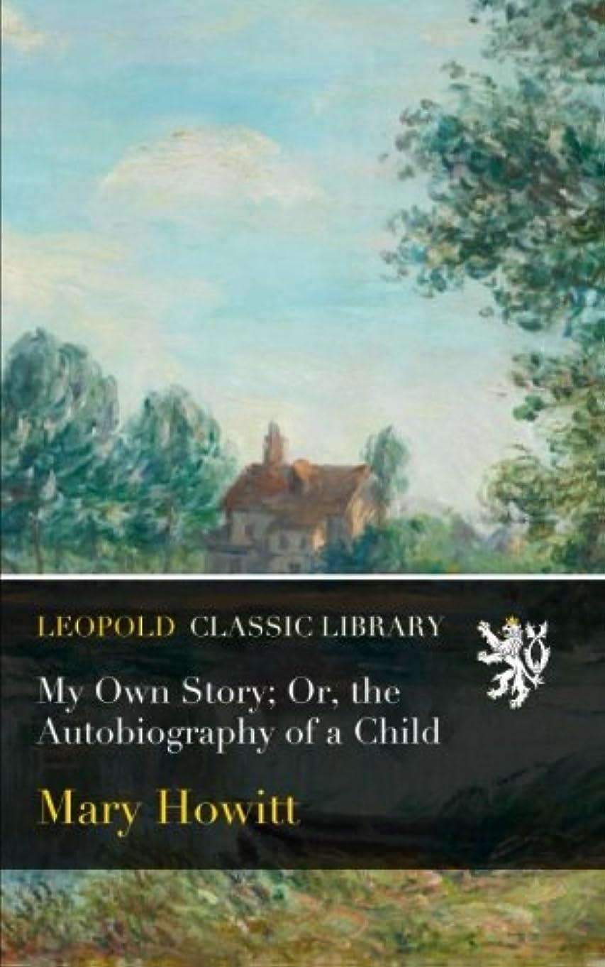 郵便局支援排除するMy Own Story; Or, the Autobiography of a Child