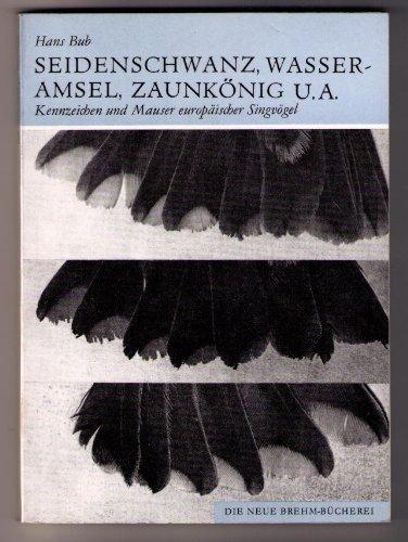 Seidenschwanz, Wasseramsel, Zaunkönig u.a. Lennzeichen und Mauser europäischer Singvögel