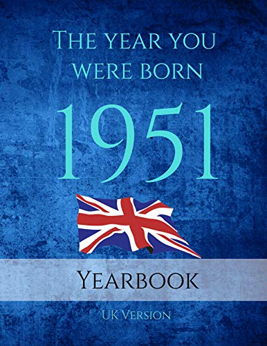 The Year You Were Born 1951: 1951 UK Yearbook. A great book that is full of interesting facts and trivia over many topics including Events, Adverts, Cost ... Births and much more. (English Edition)