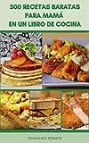 300 Recetas Baratas Para Mamá En Un Libro De Cocina : Deliciosas Comidas Que Son Fáciles En El Presupuesto Y Rápidos De Preparar - Comidas Vegetarianas,Alimentación ... Saludable, Planificación...