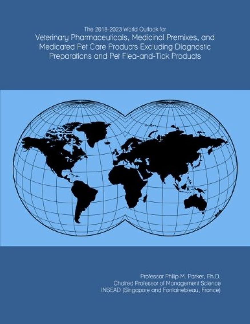 長老整理する小説The 2018-2023 World Outlook for Veterinary Pharmaceuticals, Medicinal Premixes, and Medicated Pet Care Products Excluding Diagnostic Preparations and Pet Flea-and-Tick Products
