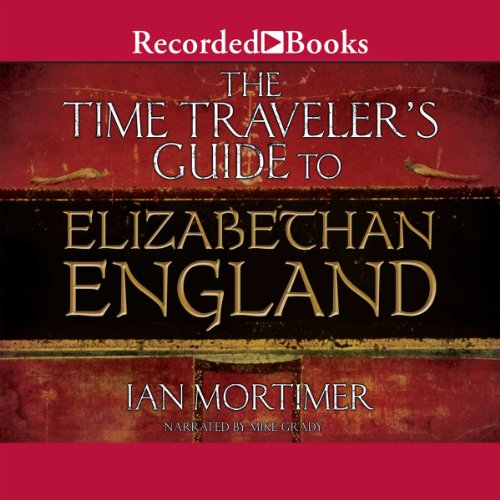The Time Traveler's Guide to Elizabethan England cover art