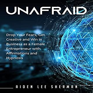 Unafraid: Drop Your Fears, Get Creative and Win in Business as a Female Entrepreneur with Affirmations and Hypnosis cover art