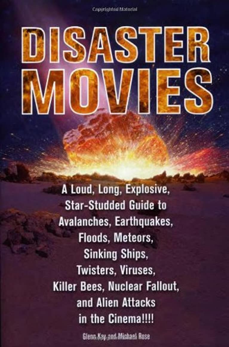 Disaster Movies: A Loud, Long, Explosive, Star-Studded Guide to Avalanches, Earthquakes, Floods, Meteors, Sinking Ships, Twisters, Viruses, Killer ... Fallout, and Alien Attacks in the Cinema!!!!