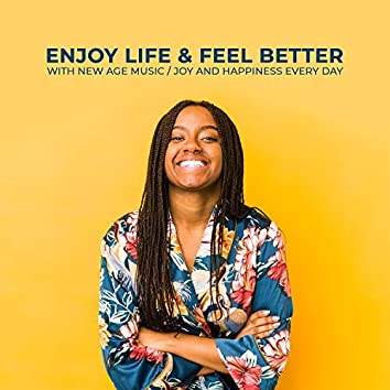 Enjoy Life & Feel Better with New Age Music. Joy and Happiness Every Day