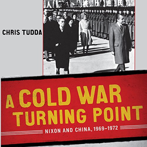 A Cold War Turning Point     Nixon and China, 1969-1972              By:                                                                                                                                 Chris Tudda                               Narrated by:                                                                                                                                 Aaron Killian                      Length: 10 hrs and 35 mins     5 ratings     Overall 4.4